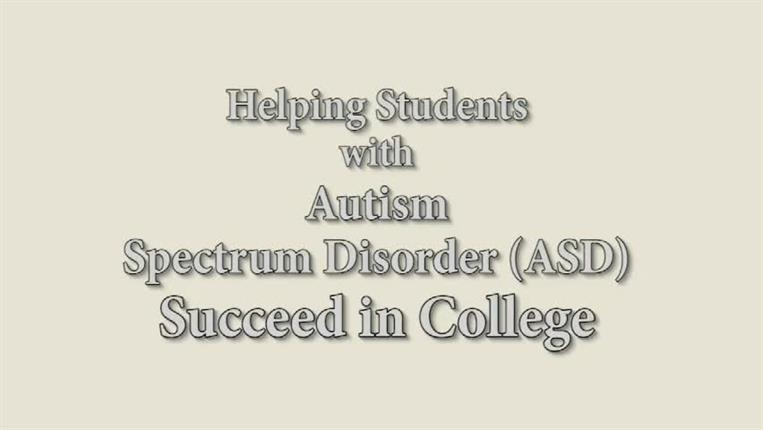 Helping Students with Autism Spectrum Disorder (ASD) Succeed in College
